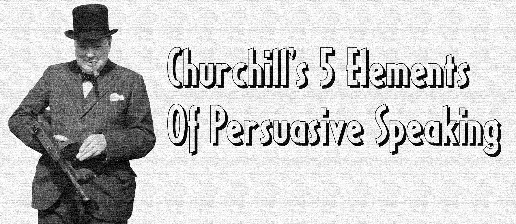 Churchill's 5 Elements Of Persuasive Speaking