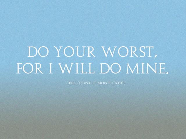 DO YOUR WORST