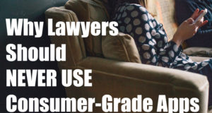 why-lawyers-should-never-use-consumer-grade-apps
