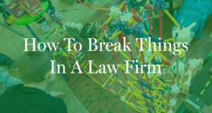 how-to-%22break-things%22-in-a-law-firm